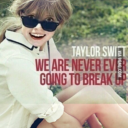 Taylor Swift's album-We Are Never Ever Going To Break Up.