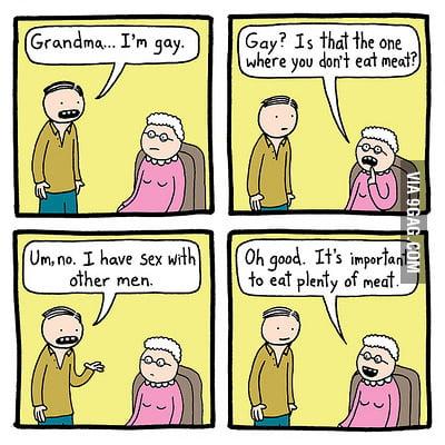 Grandma... I'm gay.