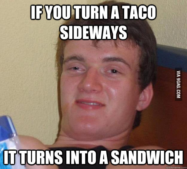 10 Guy's important insight on tacos.