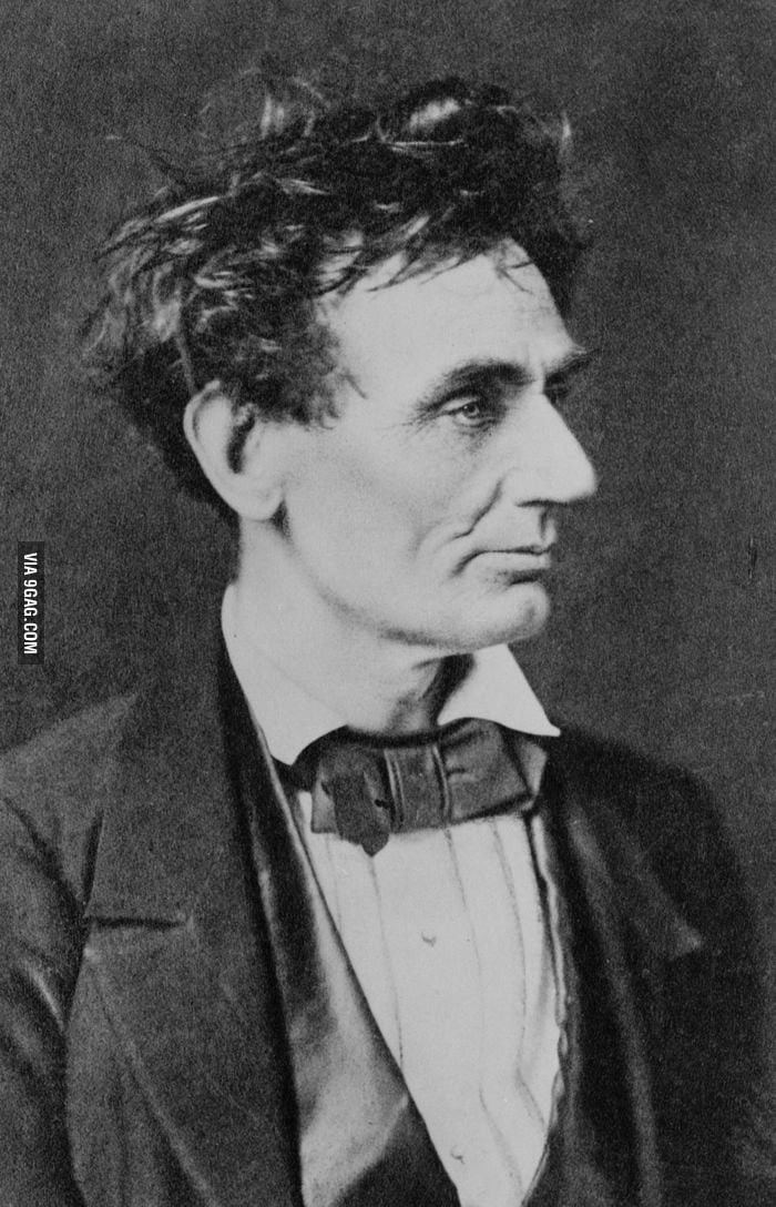 Abraham Lincoln, not giving a sh*t about his hairstyle.