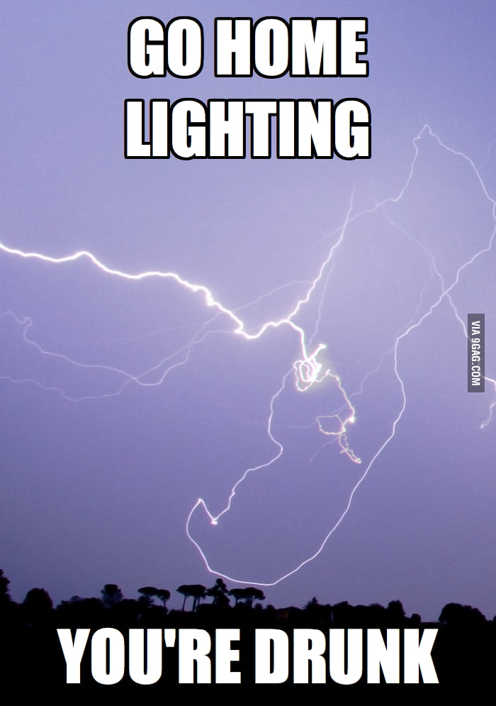 Go home lighting. You're drunk!
