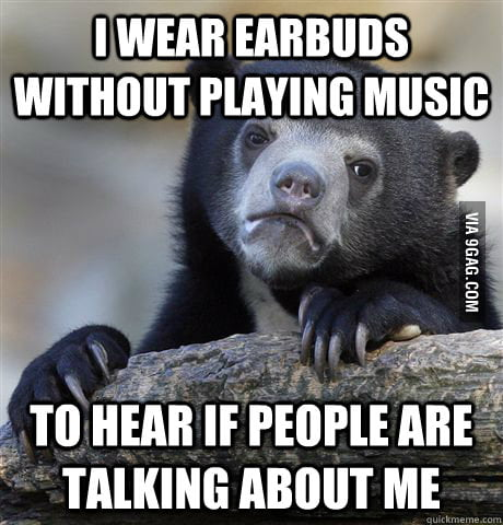 The use of earbuds is not