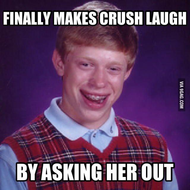 Bad Luck Brian finally makes his crush laugh.