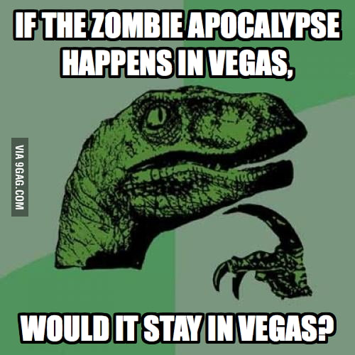 If the zombie apocalypse happens in vegas...