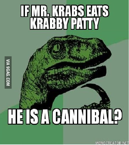 Since I heard a krabby patty is made out of crab meat