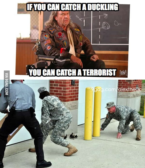If you can catch a duckling, you can catch a terrorist.