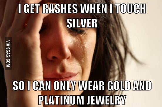 First World Problem about silver.
