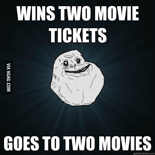 Forever Alone wins two movie tickets.