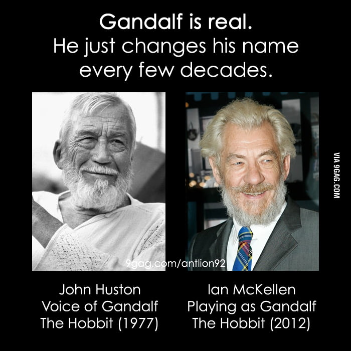 Gandalf is real! He just changes his name every f