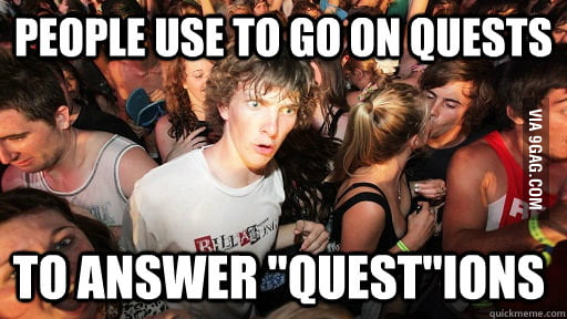 Quests and Questions.