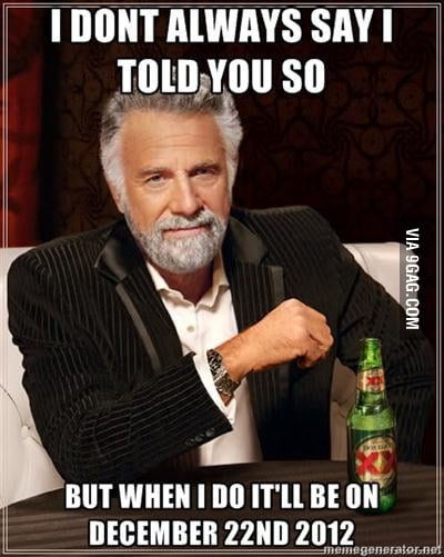 I dont always know everything but when I do im not stupid