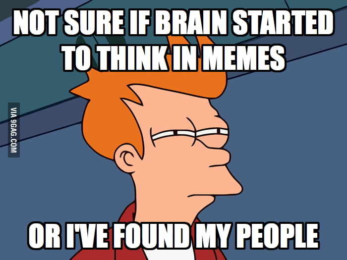 After seeing memes all the time.