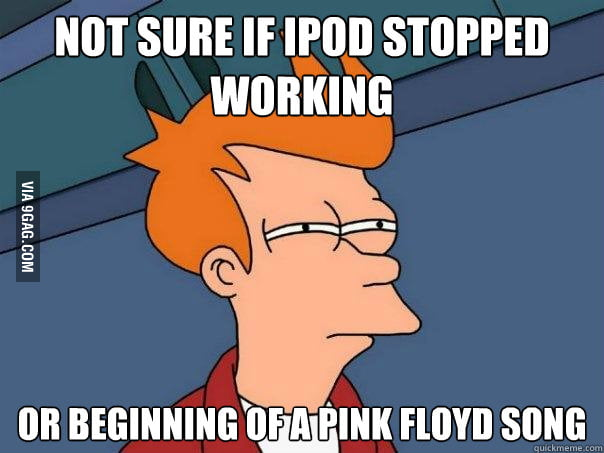 Pink Floyd fans can understand.
