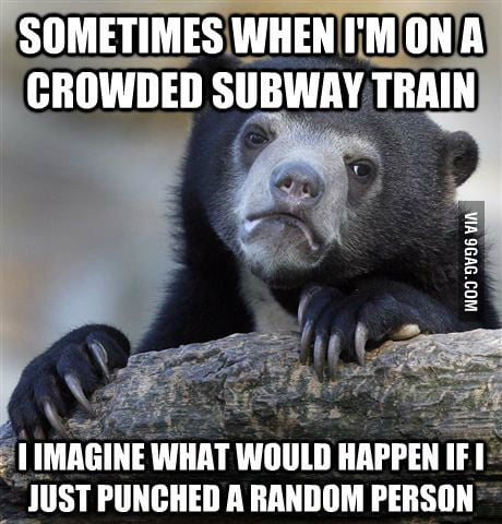 Sometimes when I'm on a crowded subway train...