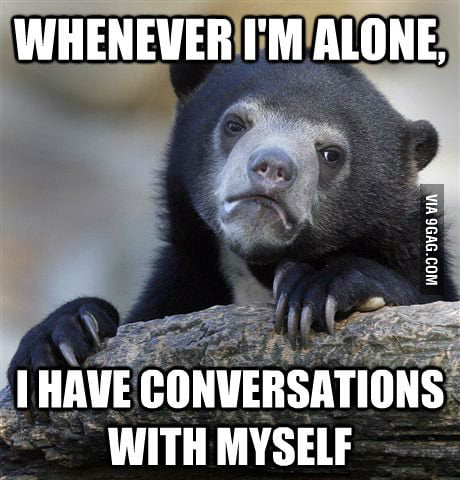 Whenever I'm alone...