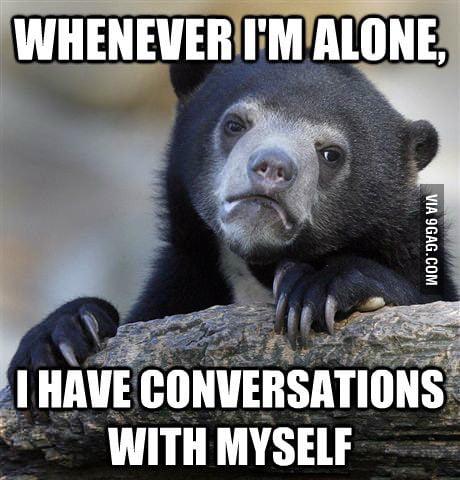 Whenever I'm alone...