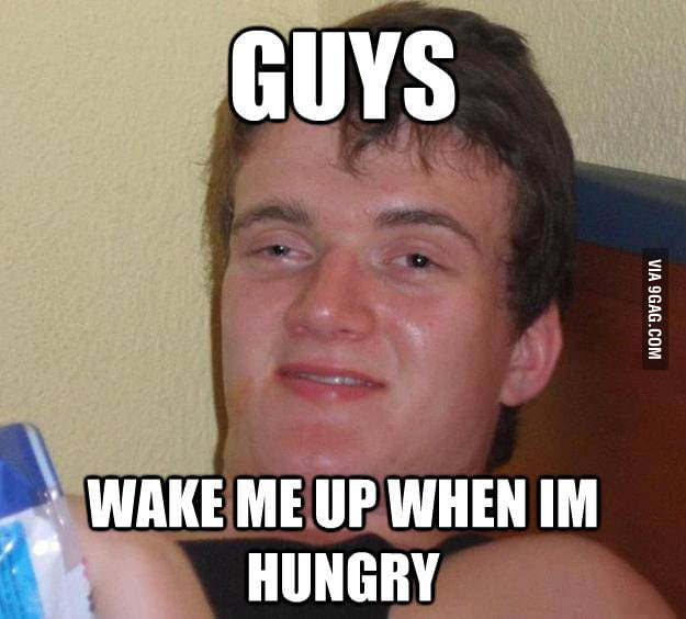 10 Guy - Wake me up when I'm hungry.