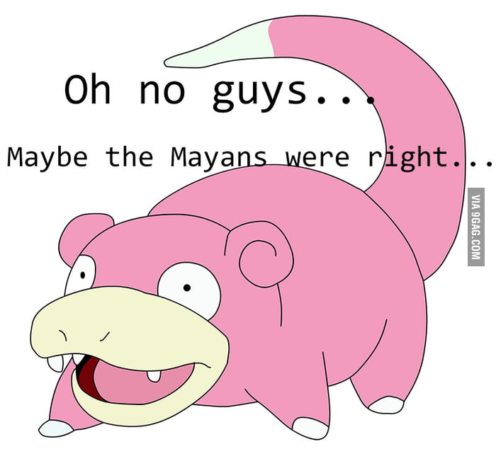 Maybe the Mayans were right...