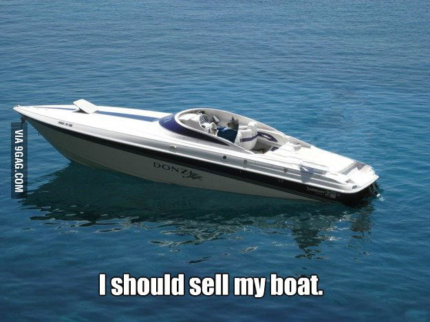 I should sell my boat.