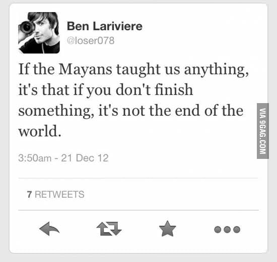 If the Mayans taught us anything..