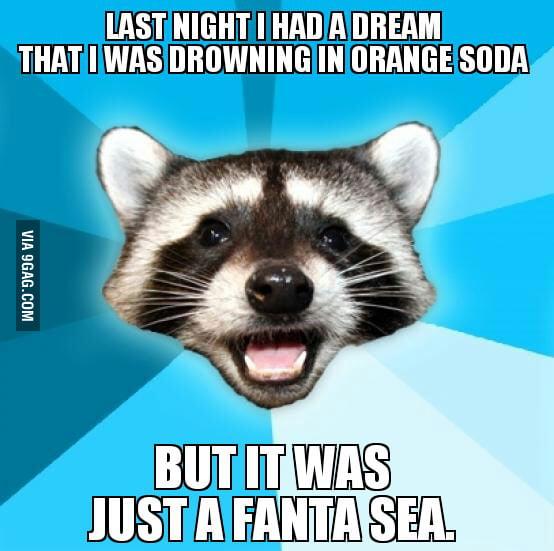 Last night I had a dream that I was drowning in orange soda.