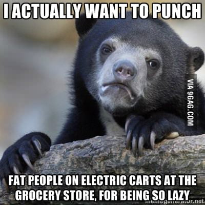 I want to punch fat lazy people, I really do.