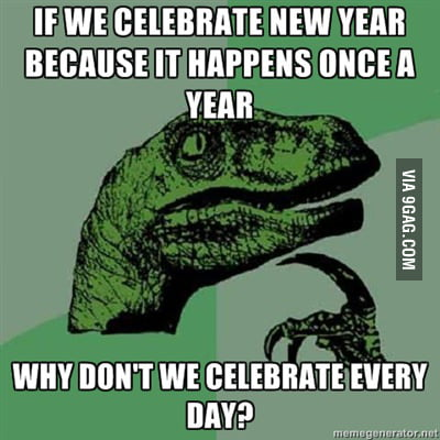 If we celebrate new year every year...