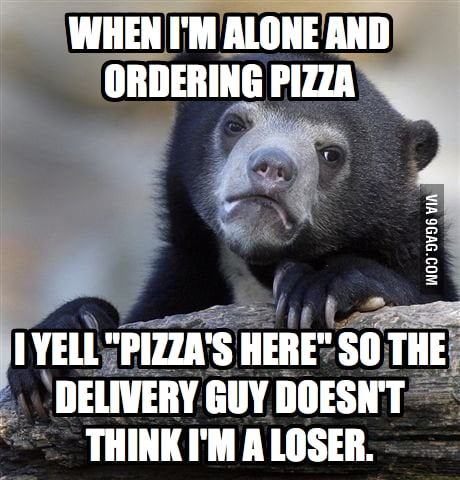When I'm alone and ordering pizza...