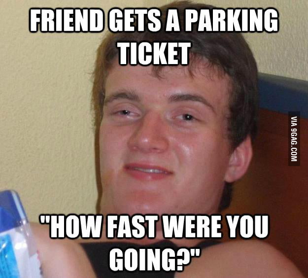 I got a parking ticket today and my friend said this.