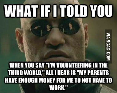 "Whenever I see those ""volunteering in the third world"" photo"