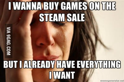 Steam Sale First World Problem.
