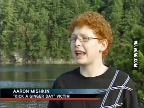 """Kick a ginger day"""