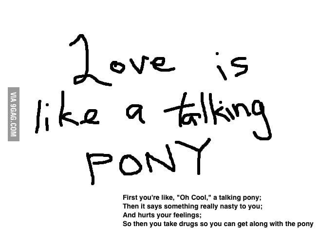 Love is like a talking pony