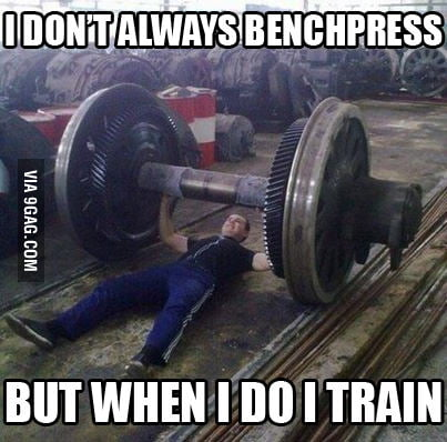 I don't always benchpress but when I do I train