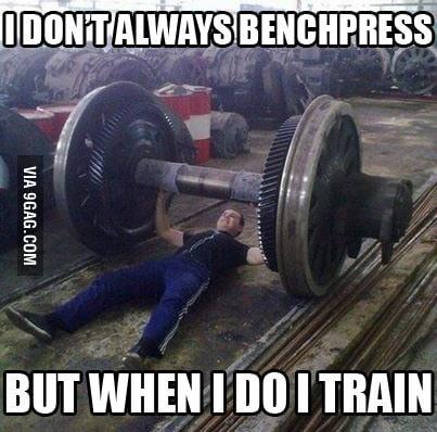 I don't always benchpress but when I do I train