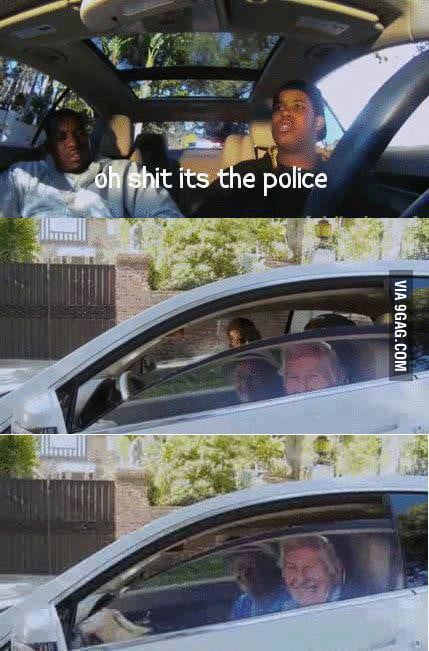 Oh sh*t it's the police!