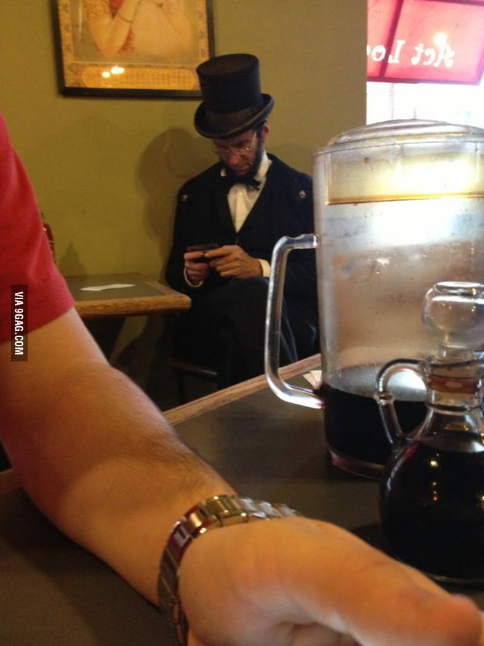 Just saw Abe Lincoln texting in a coffee shop.