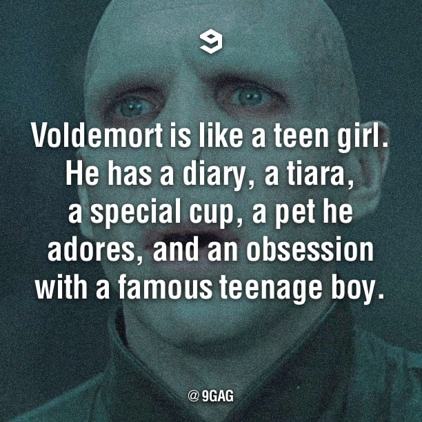 Voldemort is like a teenage girl.
