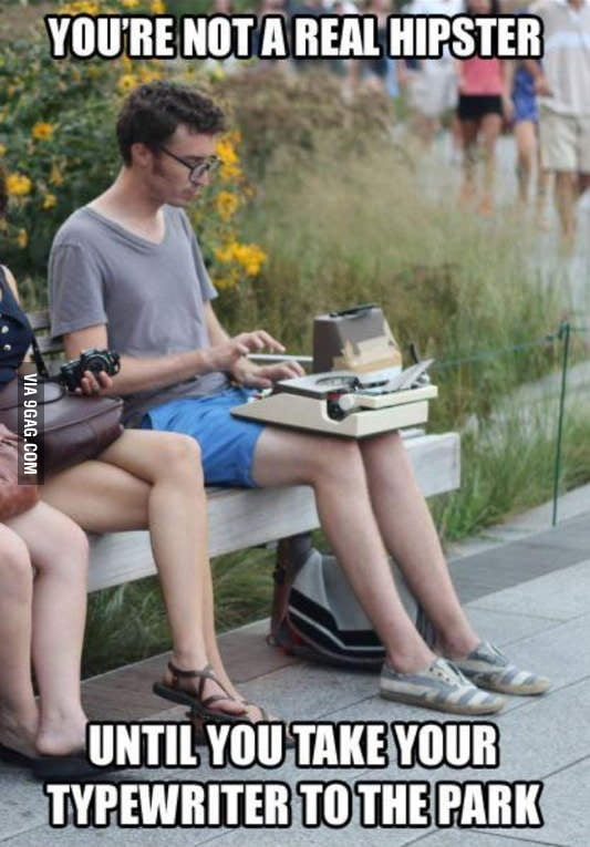 You're not a real hipster until...