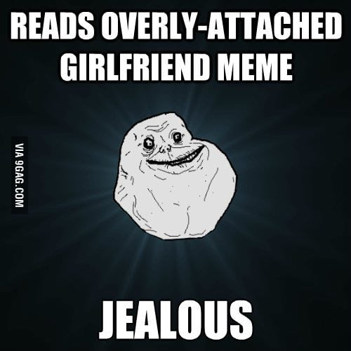 I'm the Forever Alone Guy.