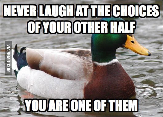 Never laugh at the choices of your other half.