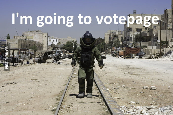 Me when going to the votepage