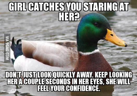 Don't be shy, girls like confidence.