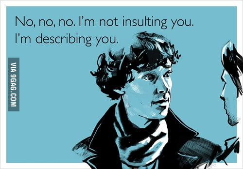 No, no, no. I'm not insulting you.