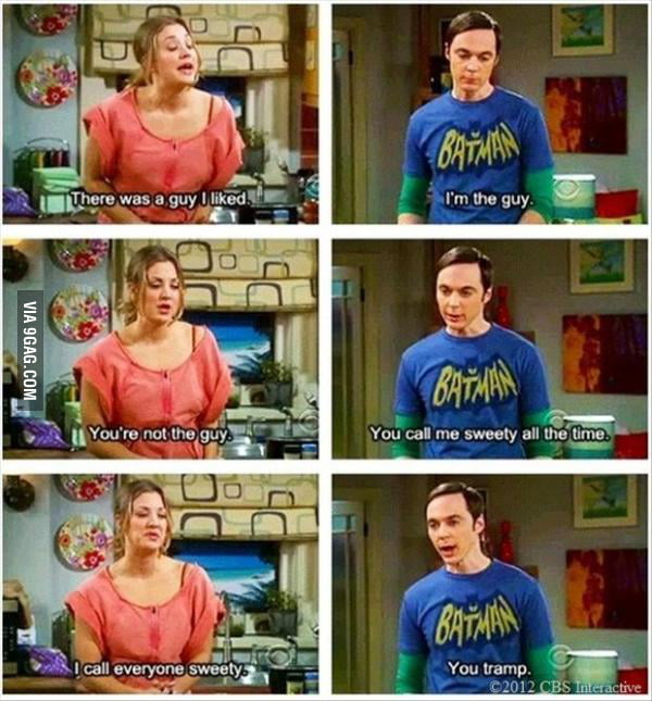Oh Sheldon.. you are not the guy...