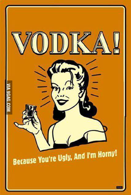 Vodka! That's why
