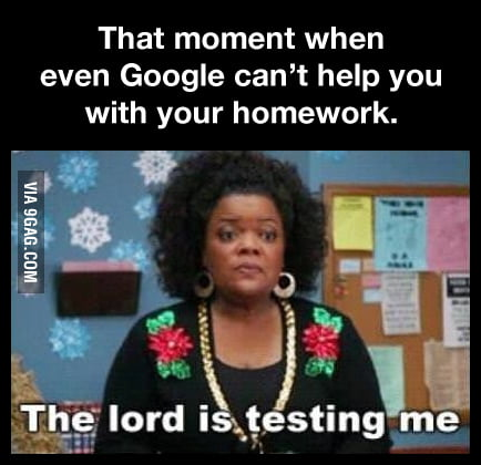 The lord is testing me!