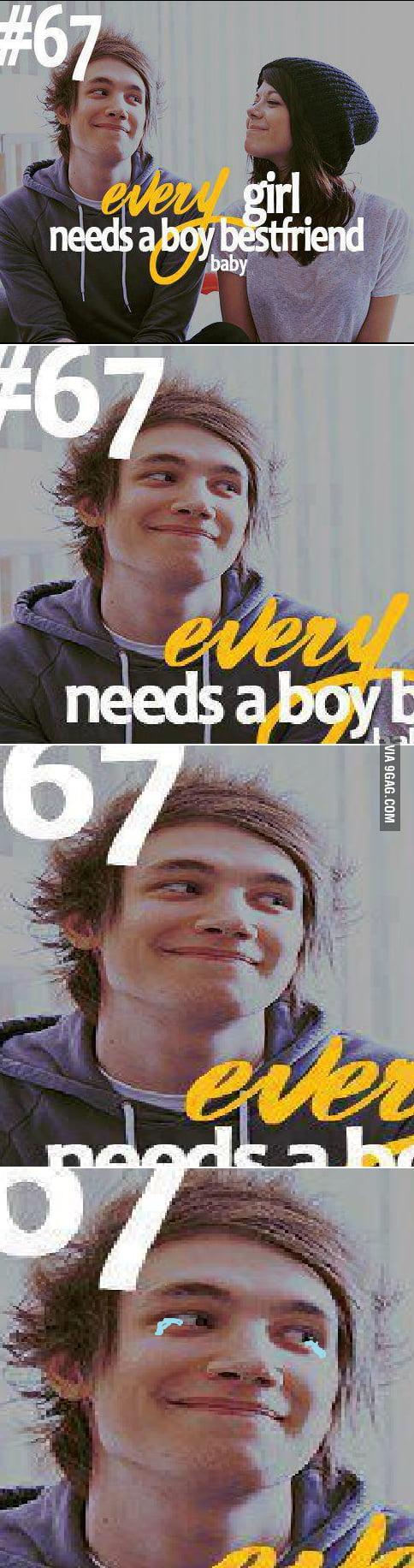 Every girl needs a boy best friend.