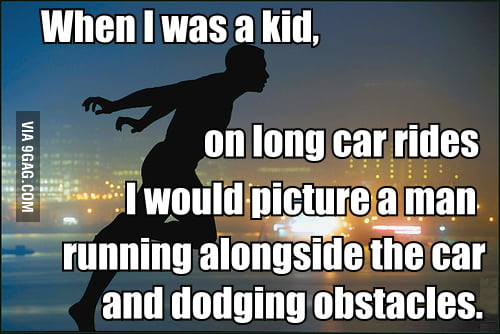 When I was a kid on long car rides...