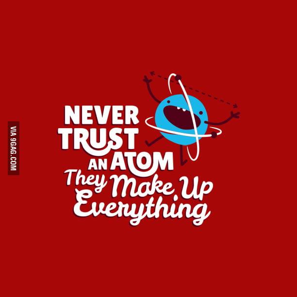 Never trust an atom!